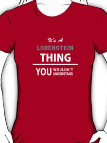 Its a LOBERSTEIN thing, you wouldn't understand T-Shirt