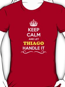 Keep Calm and Let THIAGO Handle it T-Shirt