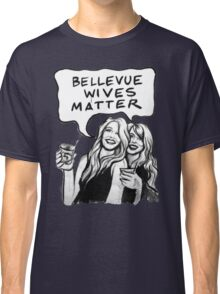 Bellevue Wives Matter Classic T-Shirt
