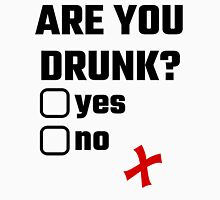 Are You Drunk? Yes No Unisex T-Shirt