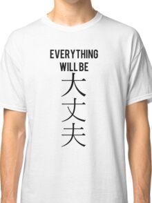 """Everything will be daijoubu"" (Alright) kanji japanese Classic T-Shirt"
