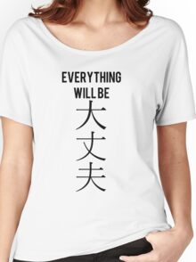 """""""Everything will be daijoubu"""" (Alright) kanji japanese Women's Relaxed Fit T-Shirt"""