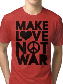 MAKE LOVE NOT WAR Tri-blend T-Shirt