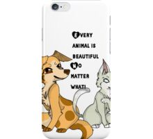 Every animal is beautiful! iPhone Case/Skin