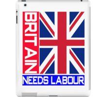 BRITAIN NEEDS LABOUR iPad Case/Skin