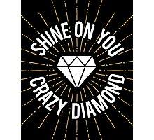 Shine On You Crazy Diamond Photographic Print