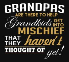Grandpas Are There To Help Grandkids Get Into Mischief That They Haven't Thought Of Yet - Custom Tshirt by funnyshirts2015