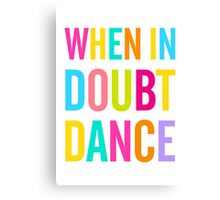When In Doubt Dance! Canvas Print