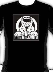 I'm not Husky! I'm a Malamute! T-Shirt