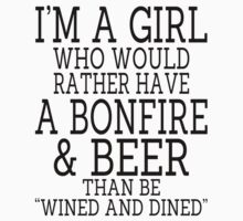"""I'm A Girl Who Would Rather Have A Bonfire & Beer Than Be """"Wined And Dined"""" - Custom Tshirt by funnyshirts2015"""
