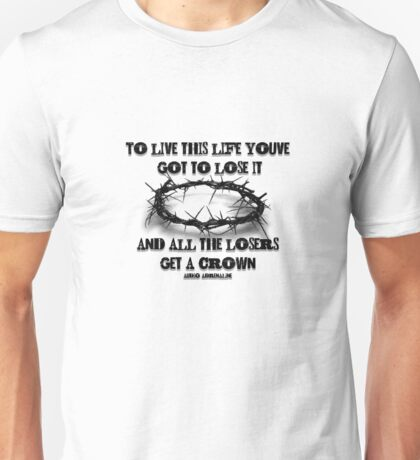 All The Losers Get a Crown Unisex T-Shirt