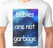 BABIES ARE NOT GARBAGE Unisex T-Shirt