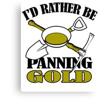 I'D RATHER BE PANNING GOLD Canvas Print