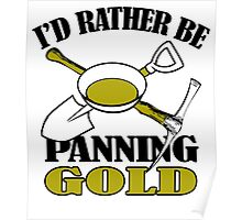 I'D RATHER BE PANNING GOLD Poster