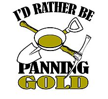 I'D RATHER BE PANNING GOLD Photographic Print