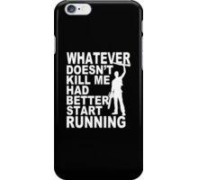 Whatever Doesn't Kill Me Had Better Start Running - Custom Tshirt iPhone Case/Skin