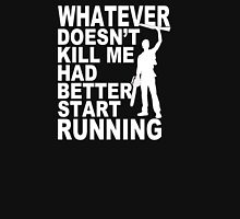Whatever Doesn't Kill Me Had Better Start Running - Custom Tshirt T-Shirt