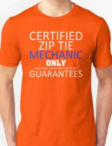 Certified Zip Tie Mechanic Only Fast And Cheap But With No Guarantees T-Shirt