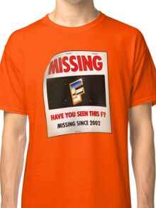 """""""Have You Seen This F?"""" Classic T-Shirt"""