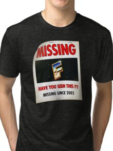 """""""Have You Seen This F?"""" Tri-blend T-Shirt"""