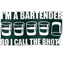 I'm A Bartender So I Call The Shots Poster
