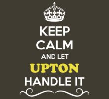 Keep Calm and Let UPTON Handle it by robinson30