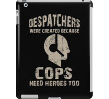 Despatchers Were Created Because Cops Need Heroes Too - TShirts & Hoodies iPad Case/Skin