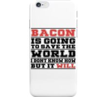 Bacon Is Going To Save The World I Don't Know How But It Will - Tshirts & Hoodies iPhone Case/Skin
