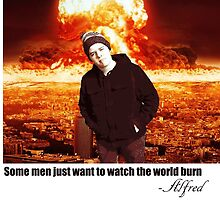 Some men just want to see the world burn by RMBELL