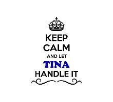 Keep Calm and Let TINA Handle it Photographic Print