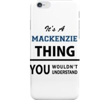 Its a MACKENZIE thing, you wouldn't understand iPhone Case/Skin