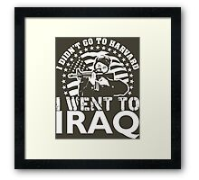 I Didn't Go To Harvard I Went To Iraq Framed Print