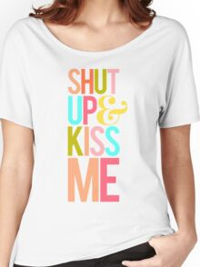 Shut Up & Kiss Me Women's Relaxed Fit T-Shirt