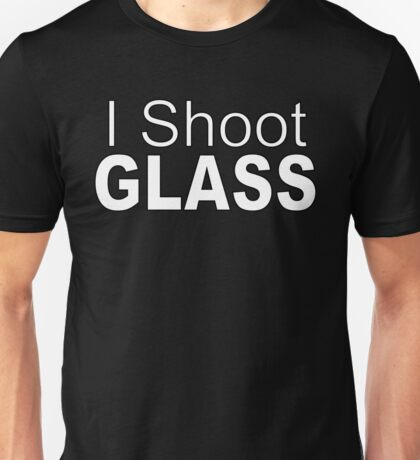 I Shoot Glass Unisex T-Shirt