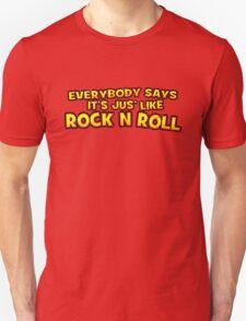 Jus' like Rock n Roll T-Shirt