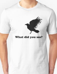Black Crow - What did you see T-Shirt