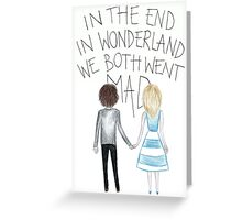 in the end in wonderland Greeting Card
