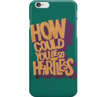 How could you be so heartless iPhone Case/Skin