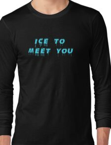 Ice to meeet you! Long Sleeve T-Shirt