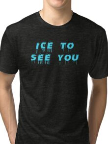 Ice to seeeeeee you! Tri-blend T-Shirt