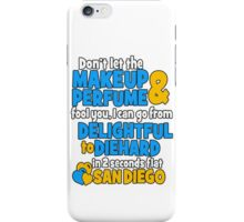don't let the makeup and perfume fool you i can go from delightful to diehard in 2 seconds flat sandiego iPhone Case/Skin