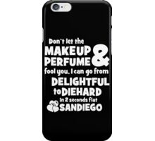 dont let the makeup and perfume fool you i can go from delightful to diehard in 2 seconds flat sandiego iPhone Case/Skin