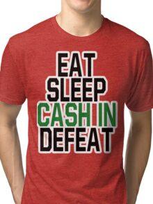 Eat, Sleep, Cash In, Defeat Tri-blend T-Shirt