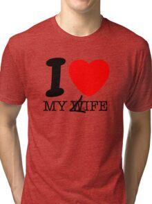 My life? My wife? Tri-blend T-Shirt