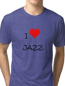 I LOVE JAZZ. Tri-blend T-Shirt