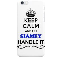 Keep Calm and Let SIAMEY Handle it iPhone Case/Skin