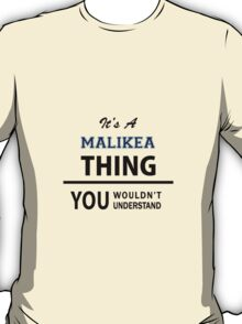 Its a MALIKEA thing, you wouldn't understand T-Shirt