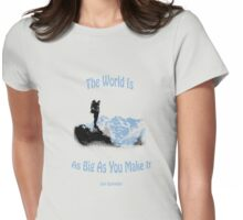 The world is as big as you make it Tshirt Womens Fitted T-Shirt
