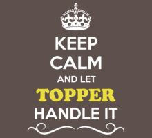 Keep Calm and Let TOPPER Handle it Kids Clothes