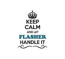 Keep Calm and Let FLASHER Handle it Photographic Print
